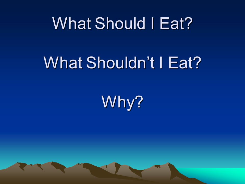 What Should I Eat What Shouldnt I Eat Why