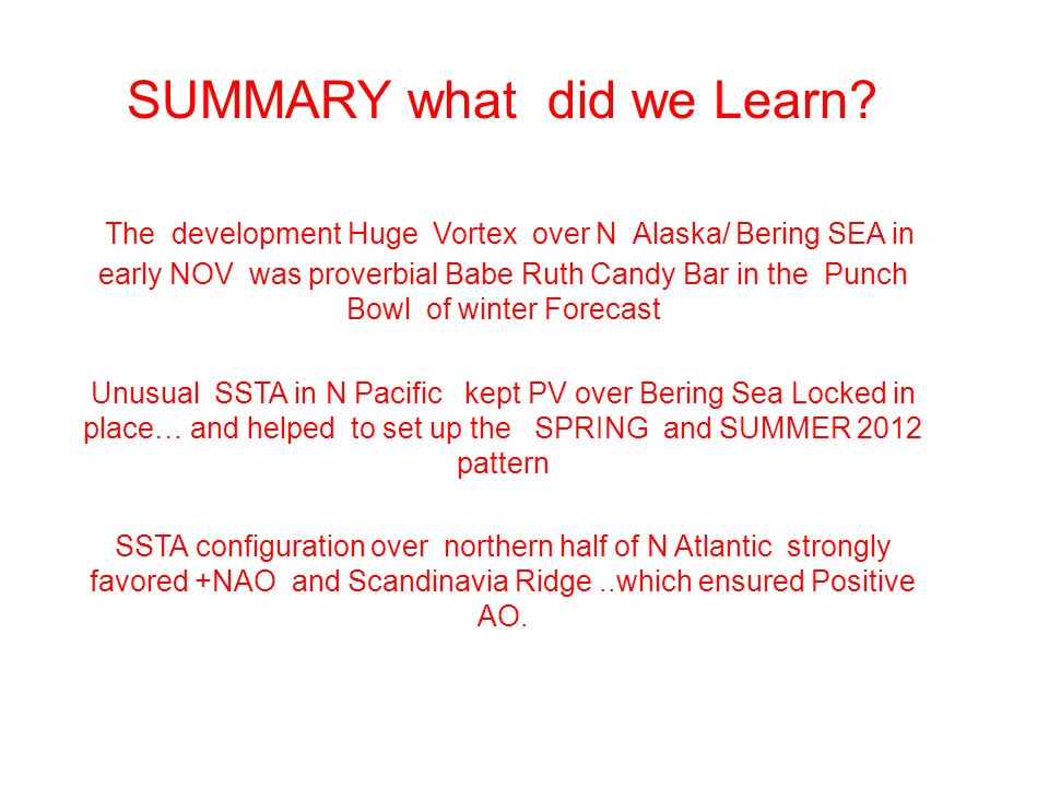 SUMMARY what did we Learn? The development Huge Vortex over N Alaska/ Bering SEA in early NOV was proverbial Babe Ruth Candy Bar in the Punch Bowl of