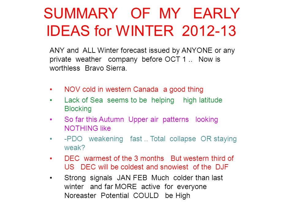 SUMMARY OF MY EARLY IDEAS for WINTER 2012-13 ANY and ALL Winter forecast issued by ANYONE or any private weather company before OCT 1.. Now is worthle