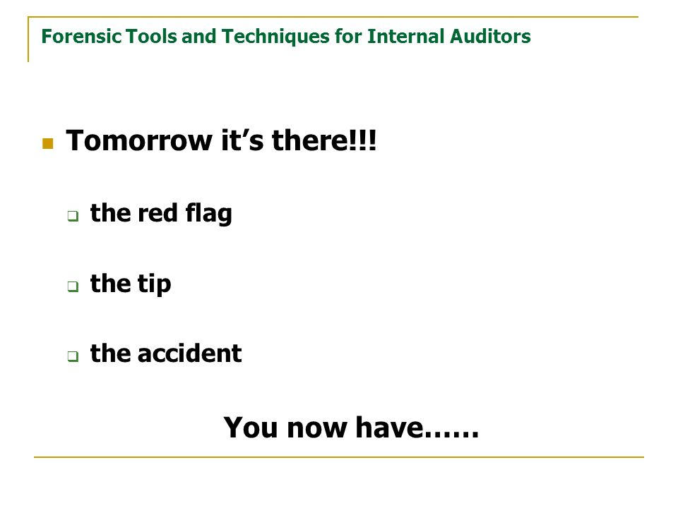 Forensic Tools and Techniques for Internal Auditors Tomorrow its there!!.