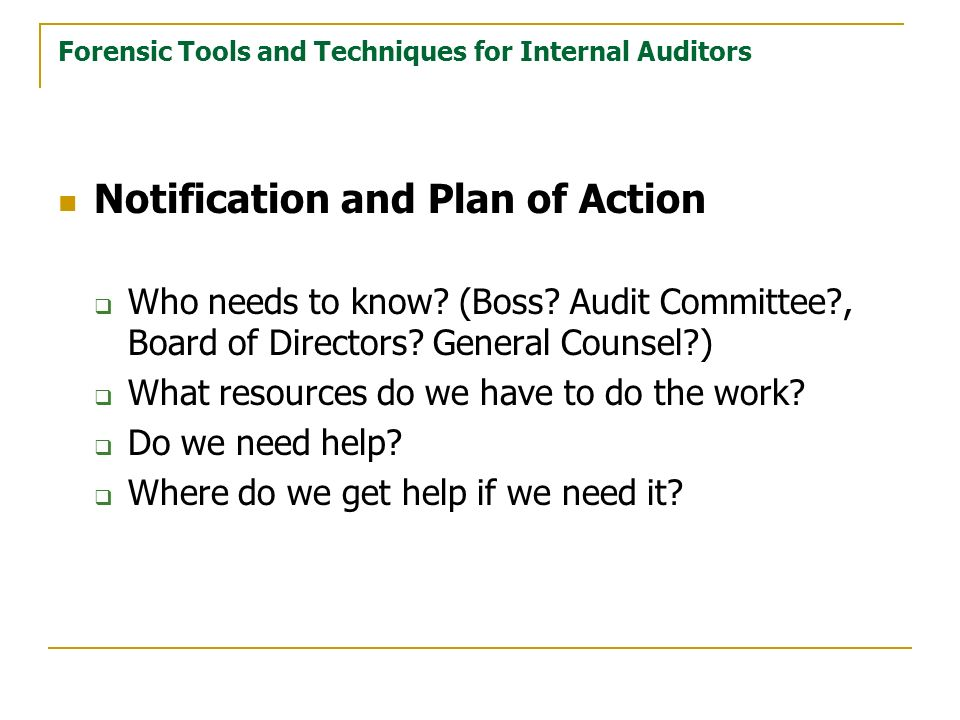 Forensic Tools and Techniques for Internal Auditors Notification and Plan of Action Who needs to know.