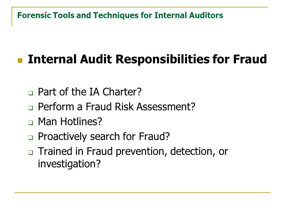 Forensic Tools and Techniques for Internal Auditors Internal Audit Responsibilities for Fraud Part of the IA Charter.