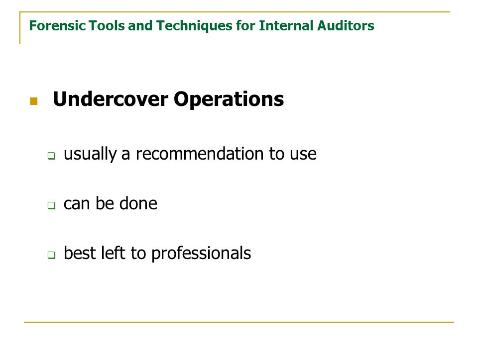 Forensic Tools and Techniques for Internal Auditors Undercover Operations usually a recommendation to use can be done best left to professionals
