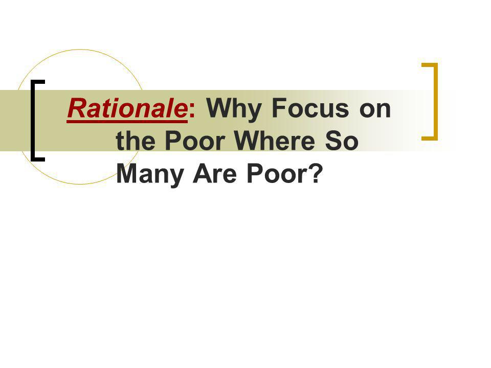 Rationale: Why Focus on the Poor Where So Many Are Poor?