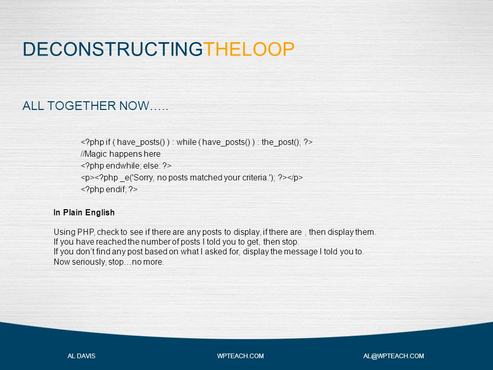 DECONSTRUCTINGTHELOOP AL DAVIS WPTEACH.COM AL@WPTEACH.COM //Magic happens here ALL TOGETHER NOW…..