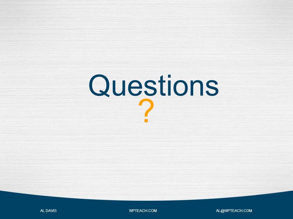 AL DAVIS WPTEACH.COM AL@WPTEACH.COM Questions