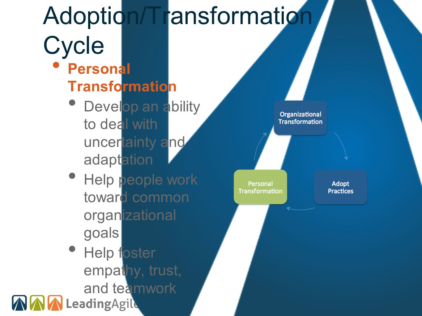 Personal Transformation Develop an ability to deal with uncertainty and adaptation Help people work toward common organizational goals Help foster emp