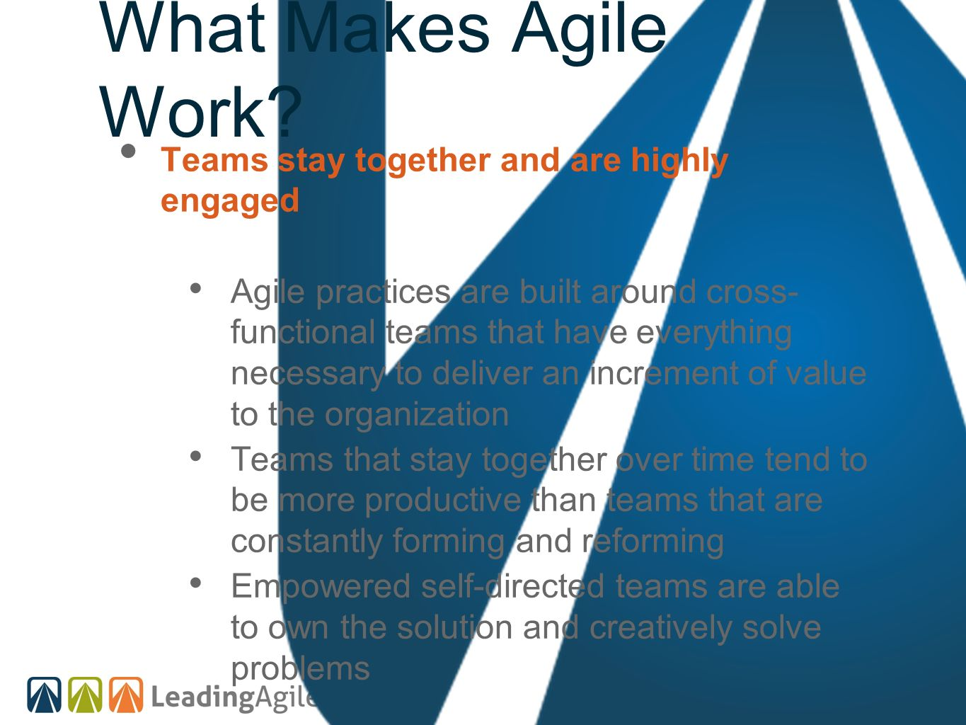 Teams stay together and are highly engaged Agile practices are built around cross- functional teams that have everything necessary to deliver an incre
