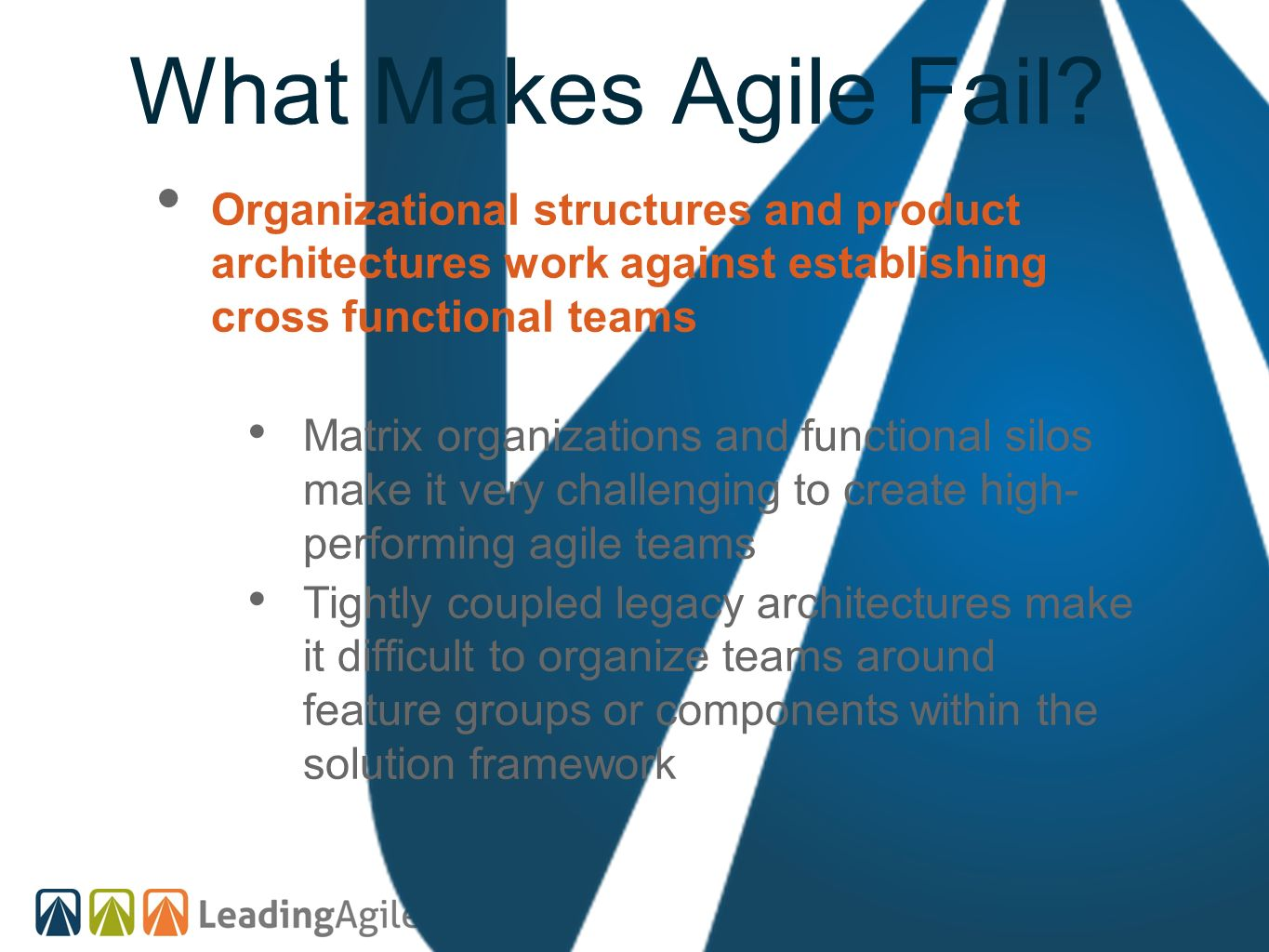 What Makes Agile Fail? Organizational structures and product architectures work against establishing cross functional teams Matrix organizations and f