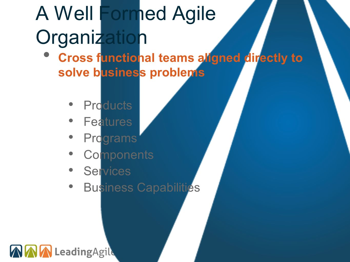 Cross functional teams aligned directly to solve business problems Products Features Programs Components Services Business Capabilities