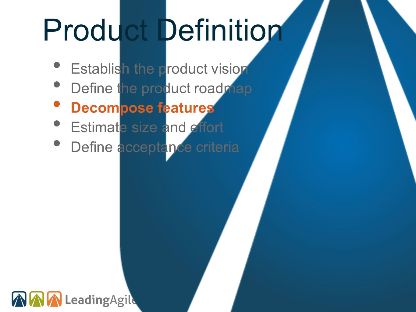 Product Definition Establish the product vision Define the product roadmap Decompose features Estimate size and effort Define acceptance criteria