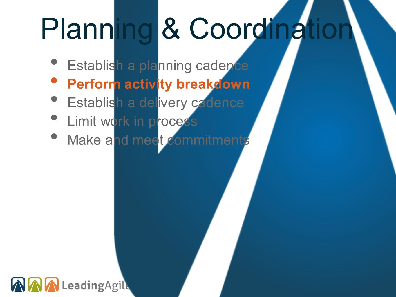 Planning & Coordination Establish a planning cadence Perform activity breakdown Establish a delivery cadence Limit work in process Make and meet commi