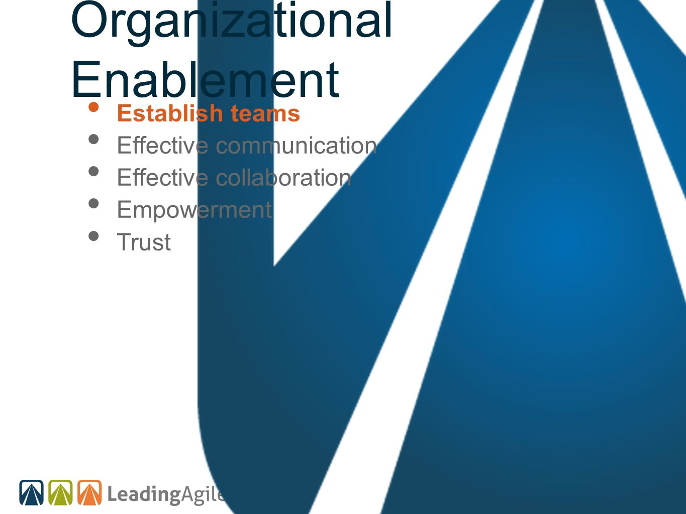 Organizational Enablement Establish teams Effective communication Effective collaboration Empowerment Trust