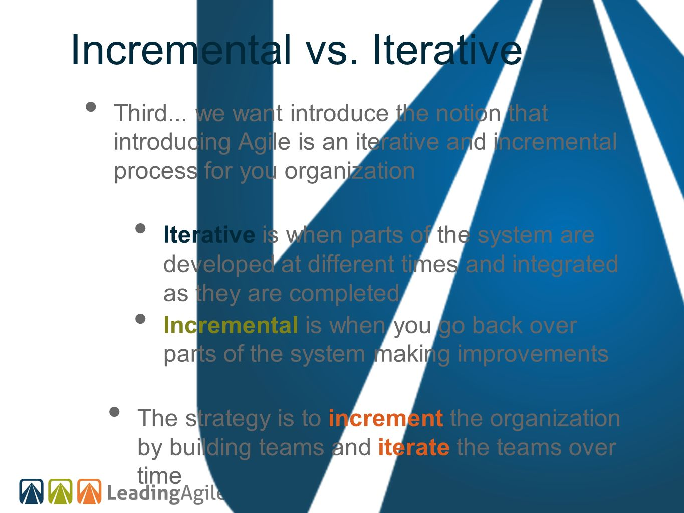 Incremental vs. Iterative Third... we want introduce the notion that introducing Agile is an iterative and incremental process for you organization It
