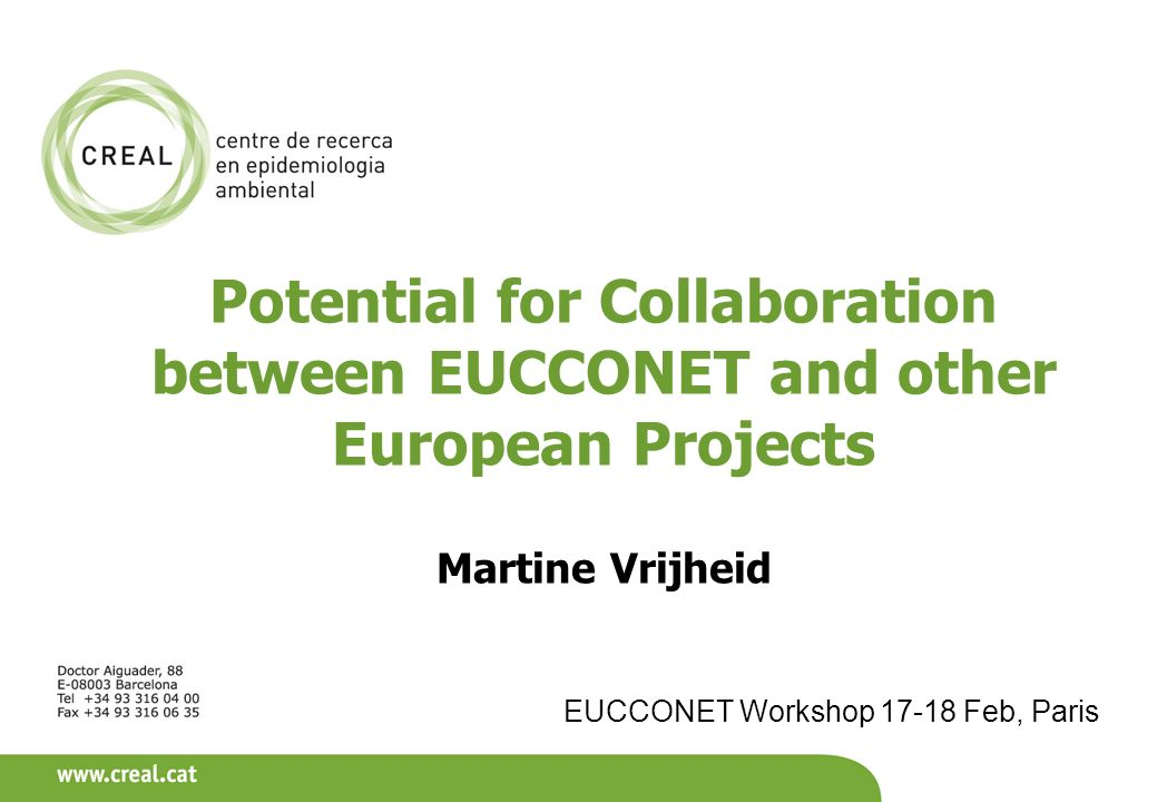 Potential for Collaboration between EUCCONET and other European Projects Martine Vrijheid EUCCONET Workshop 17-18 Feb, Paris