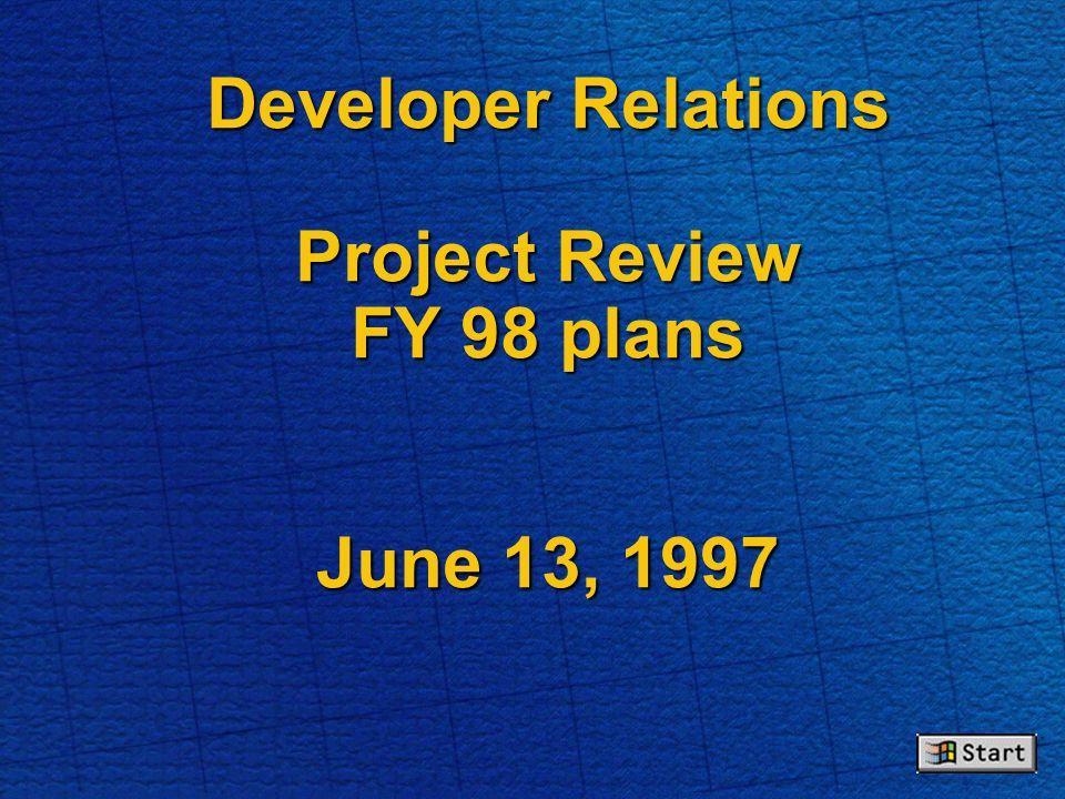 Developer Relations Project Review FY 98 plans June 13, 1997