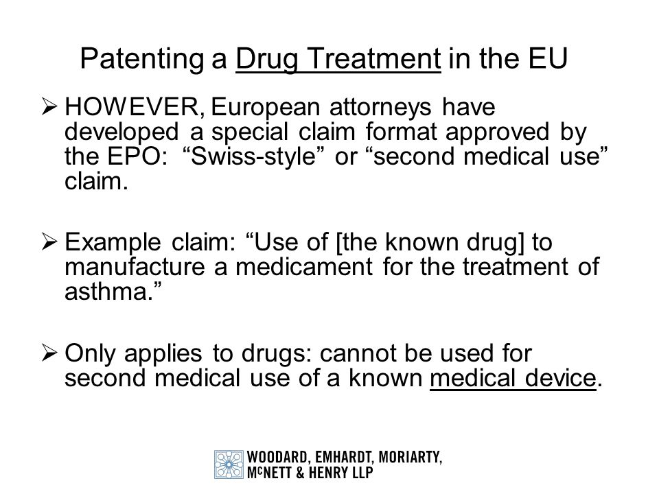 Patenting a Drug Treatment in the EU HOWEVER, European attorneys have developed a special claim format approved by the EPO: Swiss-style or second medi