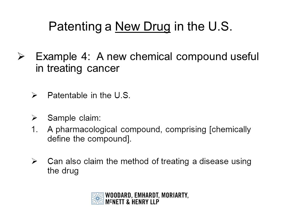 Patenting a New Drug in the U.S. Example 4: A new chemical compound useful in treating cancer Patentable in the U.S. Sample claim: 1.A pharmacological