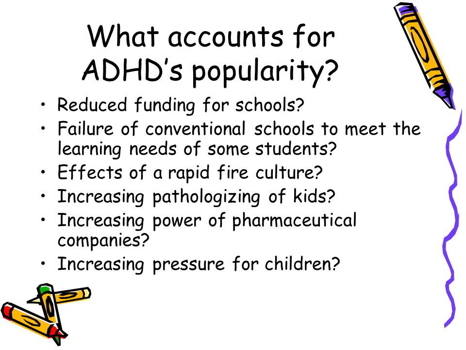 What accounts for ADHDs popularity.Reduced funding for schools.