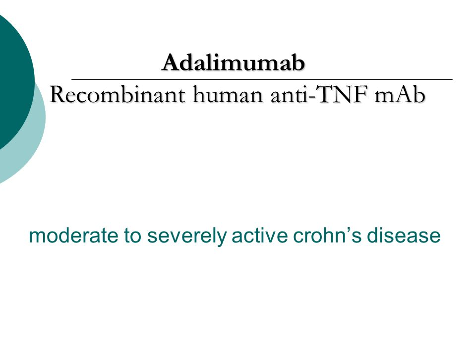 moderate to severely active crohns disease Adalimumab Recombinant human anti-TNF mAb