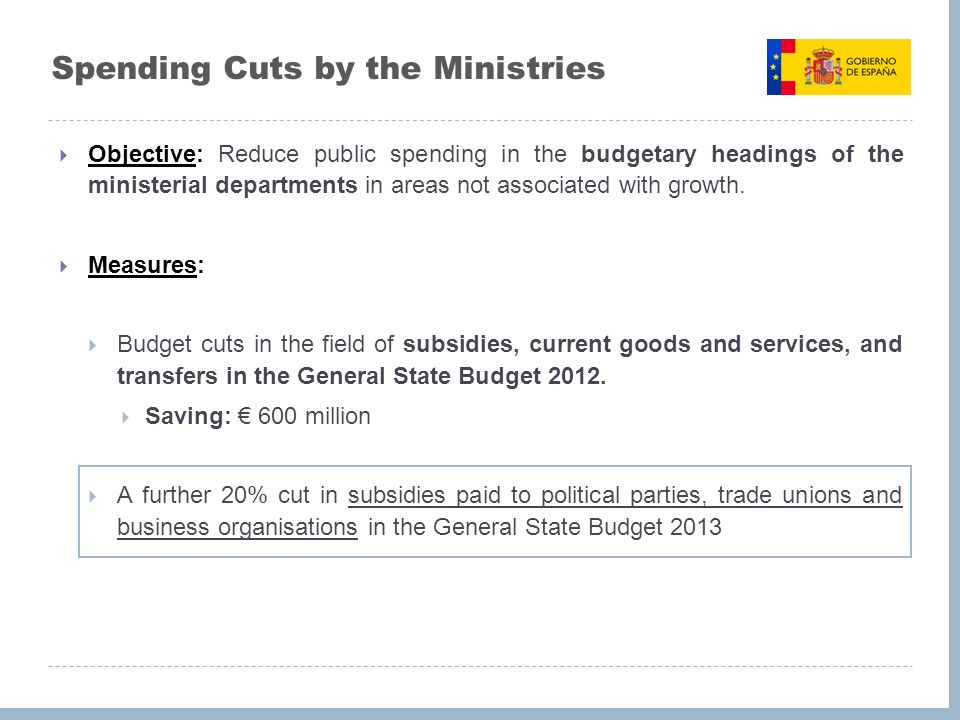 Spending Cuts by the Ministries Objective: Reduce public spending in the budgetary headings of the ministerial departments in areas not associated with growth.