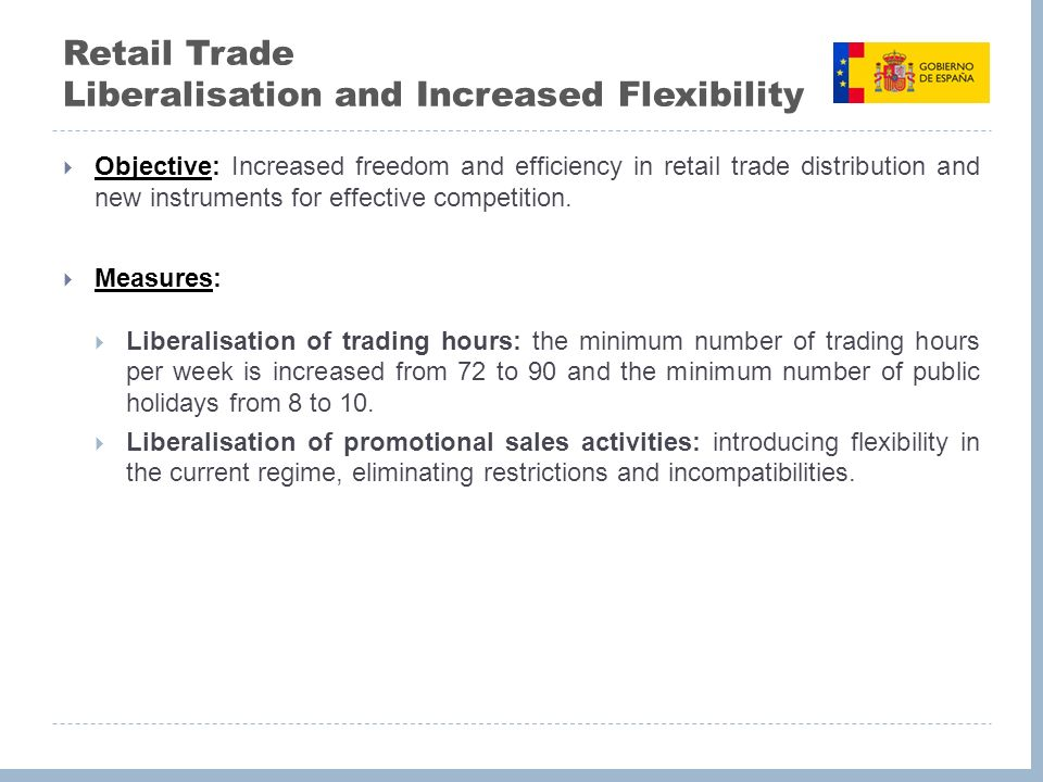 Retail Trade Liberalisation and Increased Flexibility Objective: Increased freedom and efficiency in retail trade distribution and new instruments for effective competition.