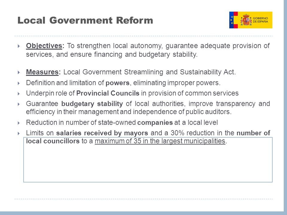 Local Government Reform Objectives: To strengthen local autonomy, guarantee adequate provision of services, and ensure financing and budgetary stability.