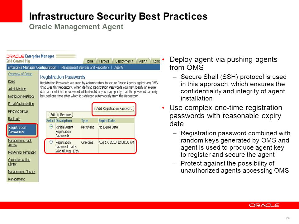 24 Infrastructure Security Best Practices Oracle Management Agent Deploy agent via pushing agents from OMS – Secure Shell (SSH) protocol is used in th
