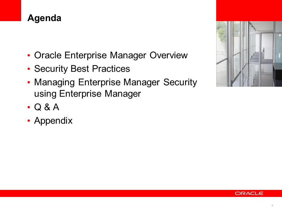4 Agenda Oracle Enterprise Manager Overview Security Best Practices Managing Enterprise Manager Security using Enterprise Manager Q & A Appendix