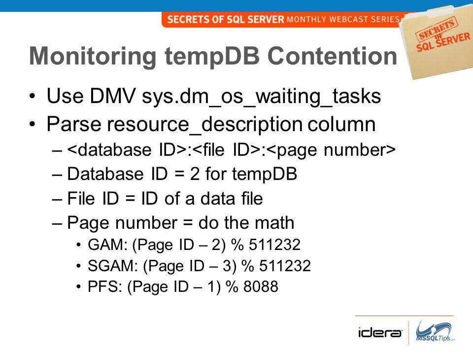 Monitoring tempDB Contention http://www.sqlsoldier.com/wp/sqlserver/bre akingdowntempdbcontention