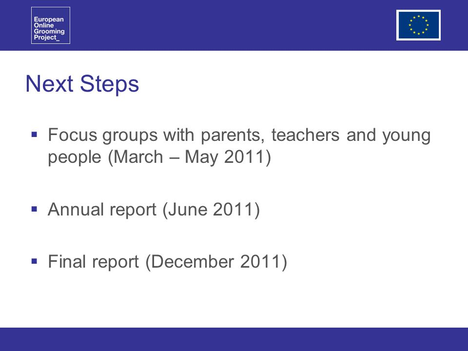 Next Steps Focus groups with parents, teachers and young people (March – May 2011) Annual report (June 2011) Final report (December 2011)