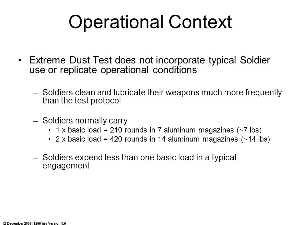12 December 2007; 1255 hrs Version 3.5 Operational Context Extreme Dust Test does not incorporate typical Soldier use or replicate operational conditi
