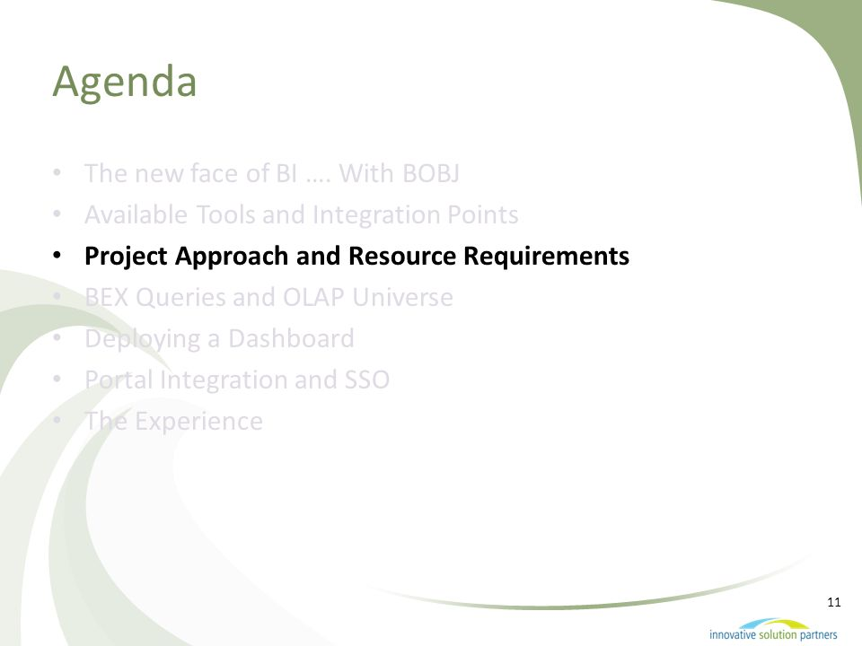 11 Agenda The new face of BI …. With BOBJ Available Tools and Integration Points Project Approach and Resource Requirements BEX Queries and OLAP Unive