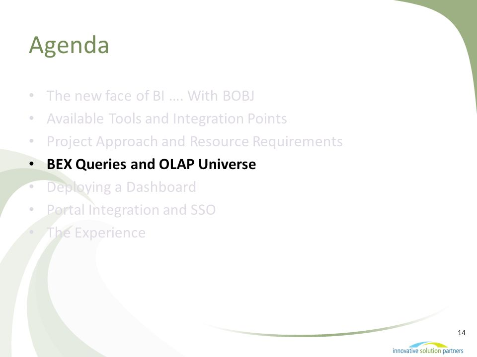 14 Agenda The new face of BI …. With BOBJ Available Tools and Integration Points Project Approach and Resource Requirements BEX Queries and OLAP Unive