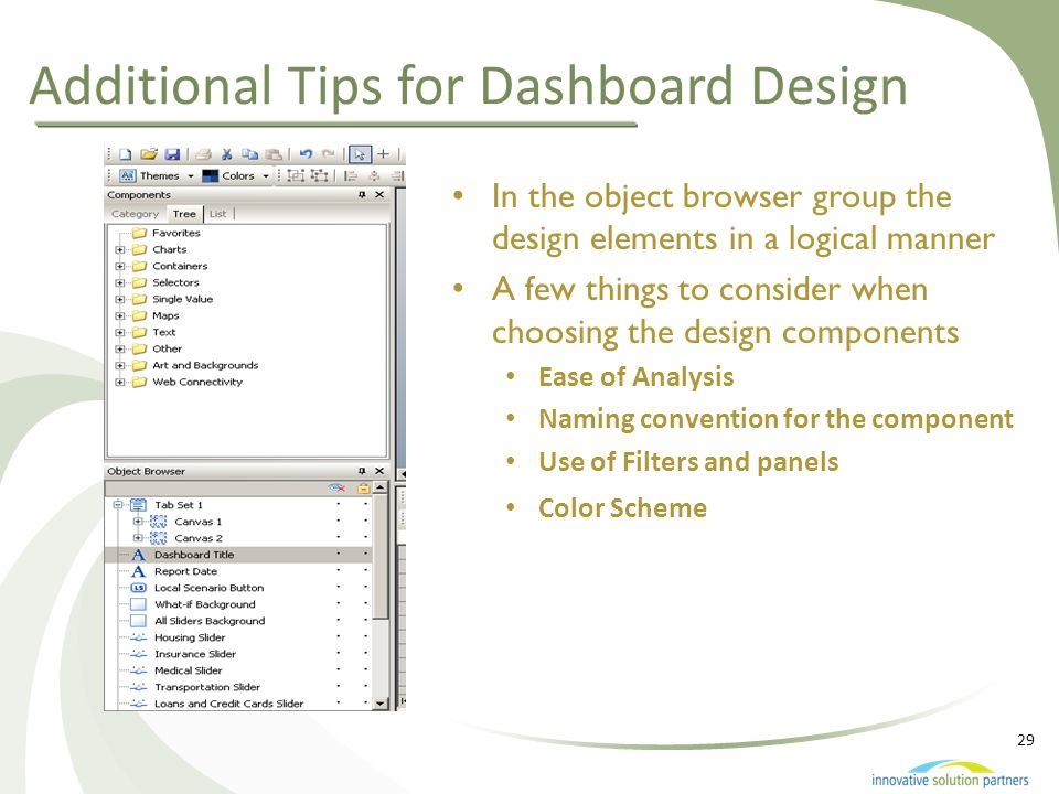 29 In the object browser group the design elements in a logical manner A few things to consider when choosing the design components Ease of Analysis N