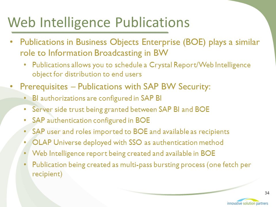 34 Web Intelligence Publications Publications in Business Objects Enterprise (BOE) plays a similar role to Information Broadcasting in BW Publications