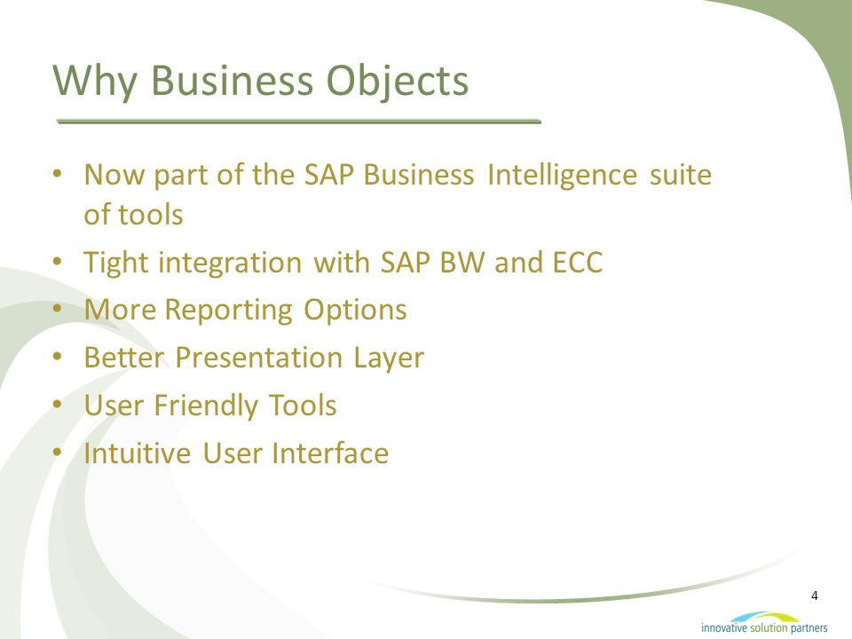 4 Why Business Objects Now part of the SAP Business Intelligence suite of tools Tight integration with SAP BW and ECC More Reporting Options Better Pr
