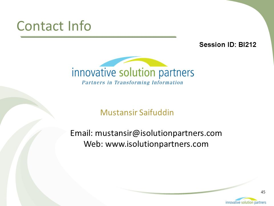 45 Contact Info Mustansir Saifuddin Email: mustansir@isolutionpartners.com Web: www.isolutionpartners.com Session ID: BI212