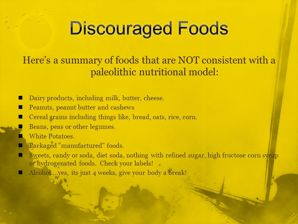 Heres a summary of foods that are NOT consistent with a paleolithic nutritional model: Dairy products, including milk, butter, cheese. Peanuts, peanut