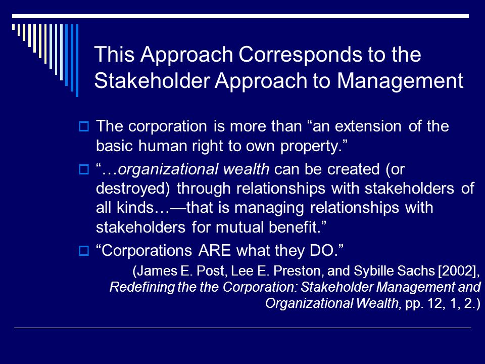This Approach Corresponds to the Stakeholder Approach to Management The corporation is more than an extension of the basic human right to own property