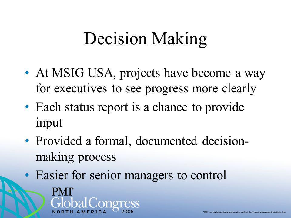 Decision Making At MSIG USA, projects have become a way for executives to see progress more clearly Each status report is a chance to provide input Pr