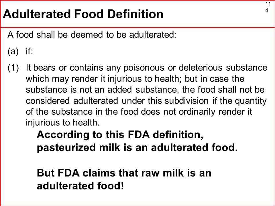 114 Adulterated Food Definition A food shall be deemed to be adulterated: (a)if: (1)It bears or contains any poisonous or deleterious substance which