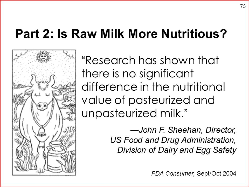 73 Part 2: Is Raw Milk More Nutritious? Research has shown that there is no significant difference in the nutritional value of pasteurized and unpaste