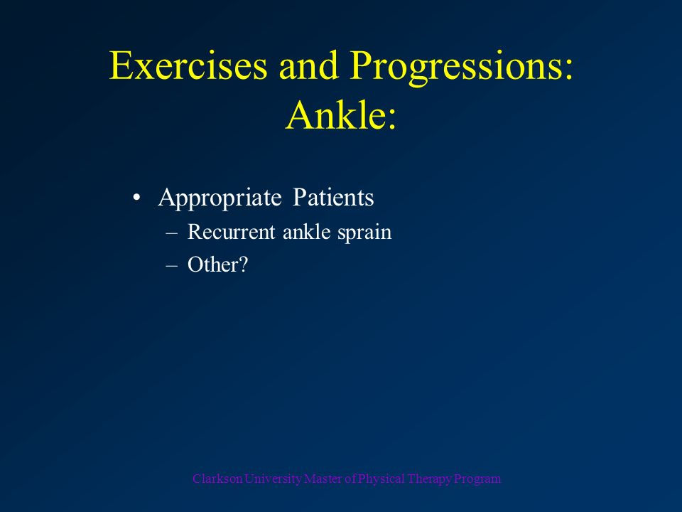 Clarkson University Master of Physical Therapy Program Exercises and Progressions: Knee Appropriate Patients –ACL deficiency –Generalized internal der