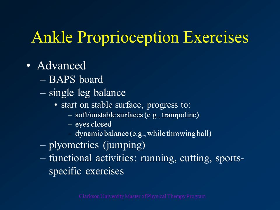 Clarkson University Master of Physical Therapy Program Ankle Proprioception Exercises Early –active assisted range of motion (AAROM) into: dorsiflexio