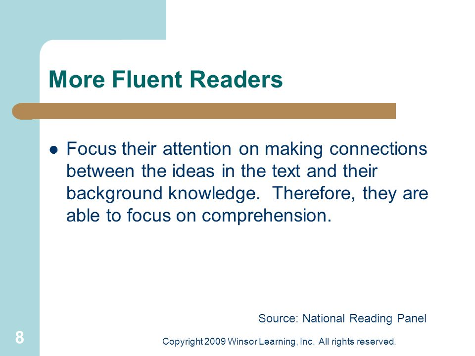 8 More Fluent Readers Focus their attention on making connections between the ideas in the text and their background knowledge. Therefore, they are ab