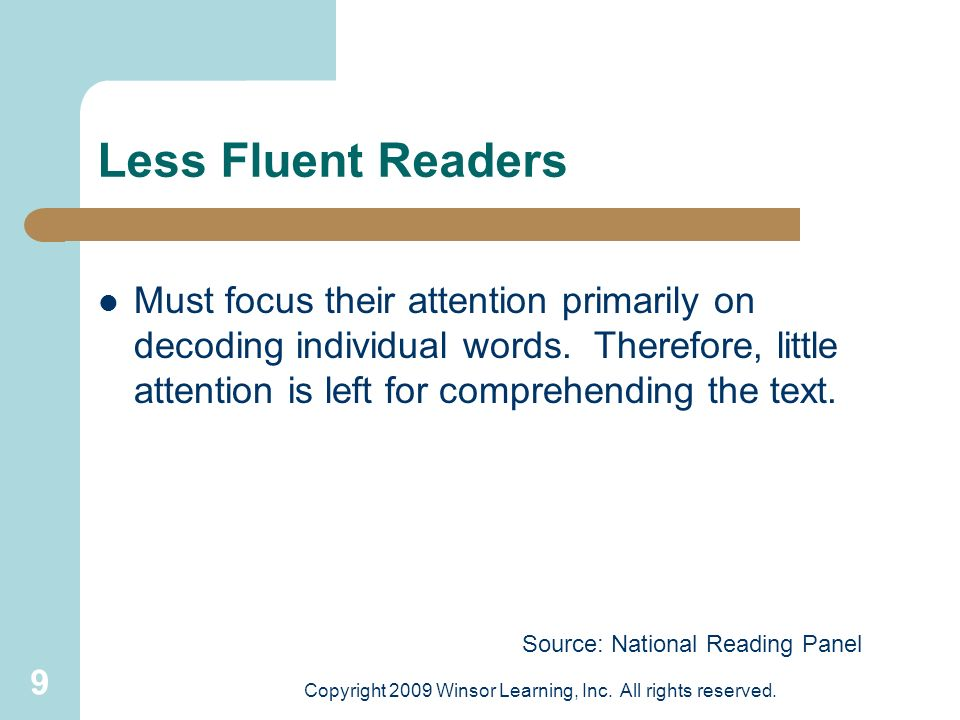 9 Less Fluent Readers Must focus their attention primarily on decoding individual words. Therefore, little attention is left for comprehending the tex