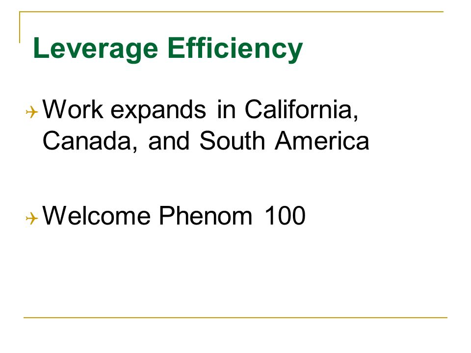 Work expands in California, Canada, and South America Welcome Phenom 100 Leverage Efficiency