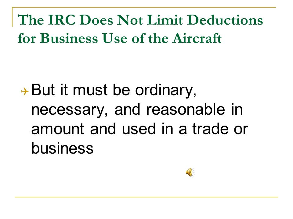 The IRC Does Not Limit Deductions for Business Use of the Aircraft But it must be ordinary, necessary, and reasonable in amount and used in a trade or business