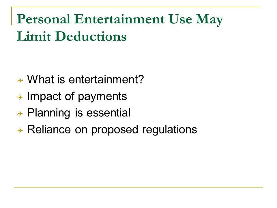 Personal Entertainment Use May Limit Deductions What is entertainment.